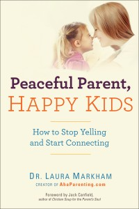 Peaceful Parent, Happy Kids Dr. Laura Markham